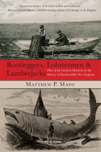 Bootleggers, Lobstermen & Lumberjacks: Fifty of the Grittiest Moments in the History of Hardscrabble New England