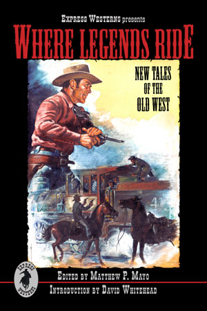Where Legends Ride: New Tales of the Old West