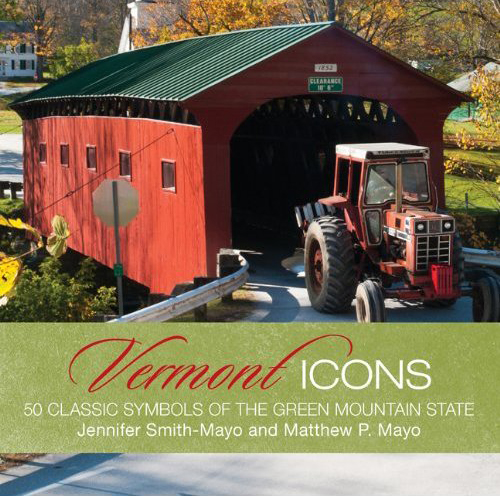 Vermont Icons: 50 Classic Symbols of the Green Mountain State