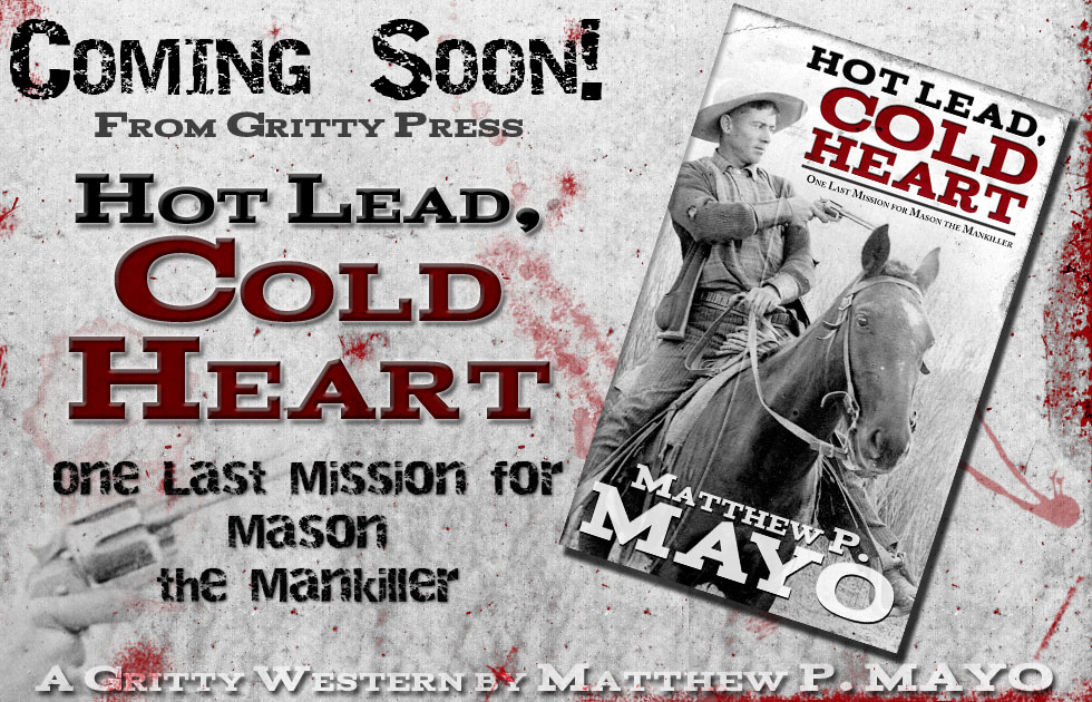 HOT LEAD, COLD HEART by Matthew P. Mayo coming soon from Gritty Press!
